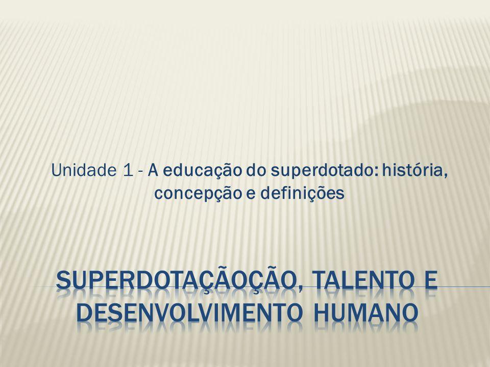 Unidade 1 - A educação do superdotado: história, concepção e definições