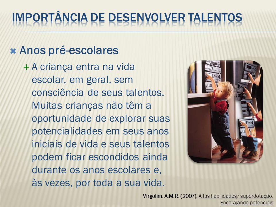 Anos pré-escolares A criança entra na vida escolar, em geral, sem consciência de seus talentos. Muitas crianças não têm a oportunidade de explorar sua