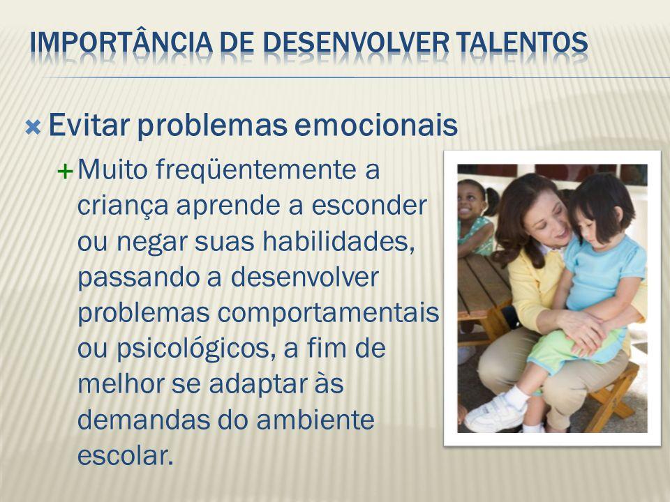 Evitar problemas emocionais Muito freqüentemente a criança aprende a esconder ou negar suas habilidades, passando a desenvolver problemas comportament