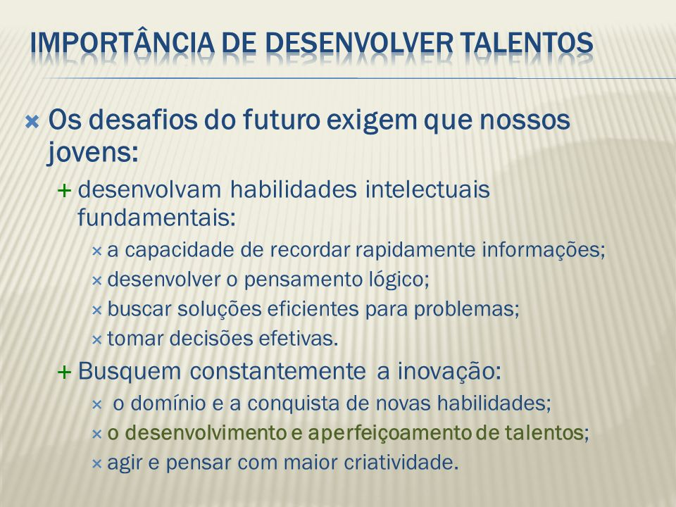 Os desafios do futuro exigem que nossos jovens: desenvolvam habilidades intelectuais fundamentais: a capacidade de recordar rapidamente informações; d