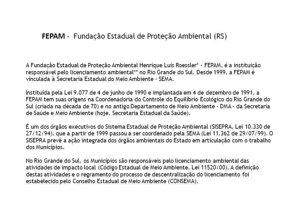 A Fundação Estadual de Proteção Ambiental Henrique Luis Roessler* - FEPAM, é a instituição responsável pelo licenciamento ambiental** no Rio Grande do Sul.