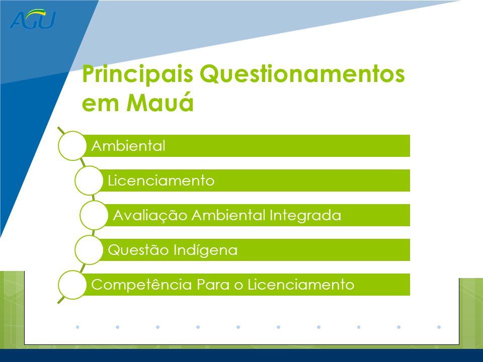 Principais Questionamentos em Mauá Ambiental Licenciamento Avaliação Ambiental Integrada Questão Indígena Competência Para o Licenciamento