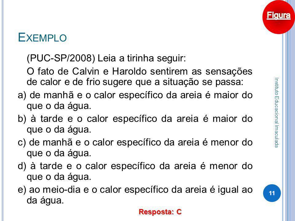 E XEMPLO (PUC-SP/2008) Leia a tirinha seguir: O fato de Calvin e Haroldo sentirem as sensações de calor e de frio sugere que a situação se passa: a) d