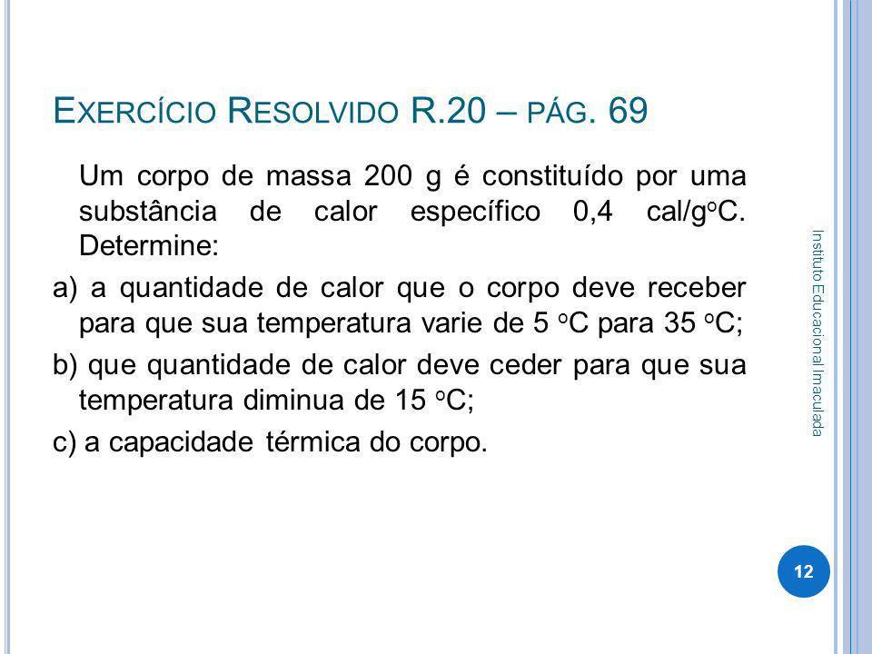 E XERCÍCIO R ESOLVIDO R.20 – PÁG. 69 Um corpo de massa 200 g é constituído por uma substância de calor específico 0,4 cal/g o C. Determine: a) a quant