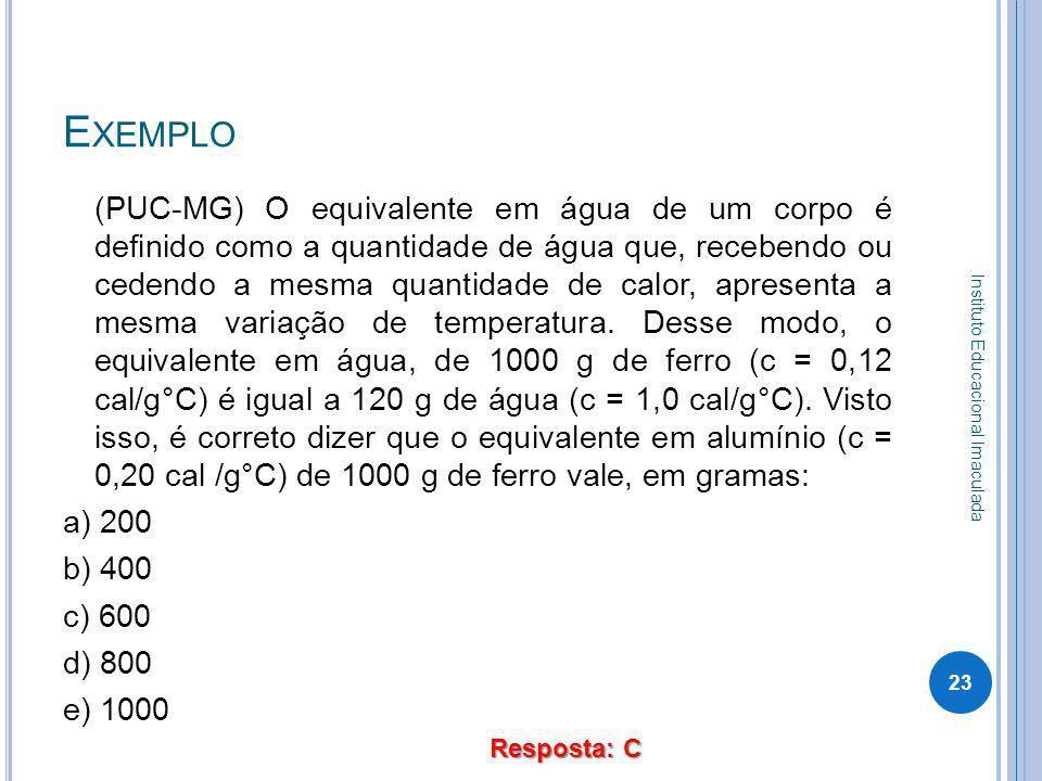 E XEMPLO (PUC-MG) O equivalente em água de um corpo é definido como a quantidade de água que, recebendo ou cedendo a mesma quantidade de calor, aprese