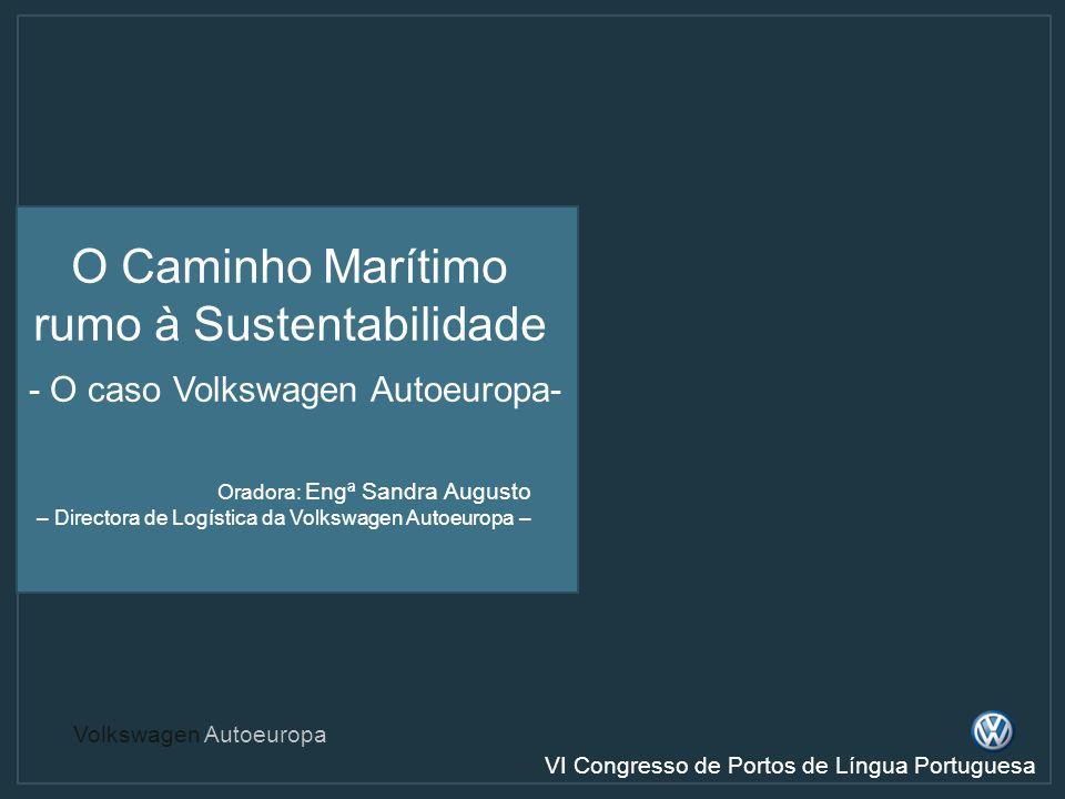 Volkswagen Autoeuropa VI Congresso de Portos de Língua Portuguesa O Caminho Marítimo rumo à Sustentabilidade Oradora: Engª Sandra Augusto – Directora