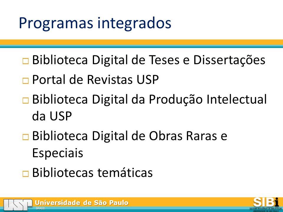 Universidade de São Paulo BRASIL Programas integrados Biblioteca Digital de Teses e Dissertações Portal de Revistas USP Biblioteca Digital da Produção Intelectual da USP Biblioteca Digital de Obras Raras e Especiais Bibliotecas temáticas