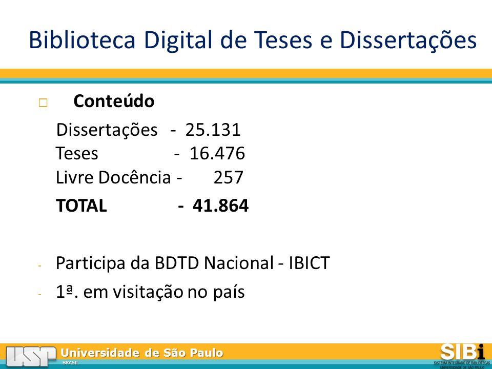 Universidade de São Paulo BRASIL Biblioteca Digital de Teses e Dissertações Conteúdo Dissertações - 25.131 Teses - 16.476 Livre Docência - 257 TOTAL - 41.864 - Participa da BDTD Nacional - IBICT - 1ª.