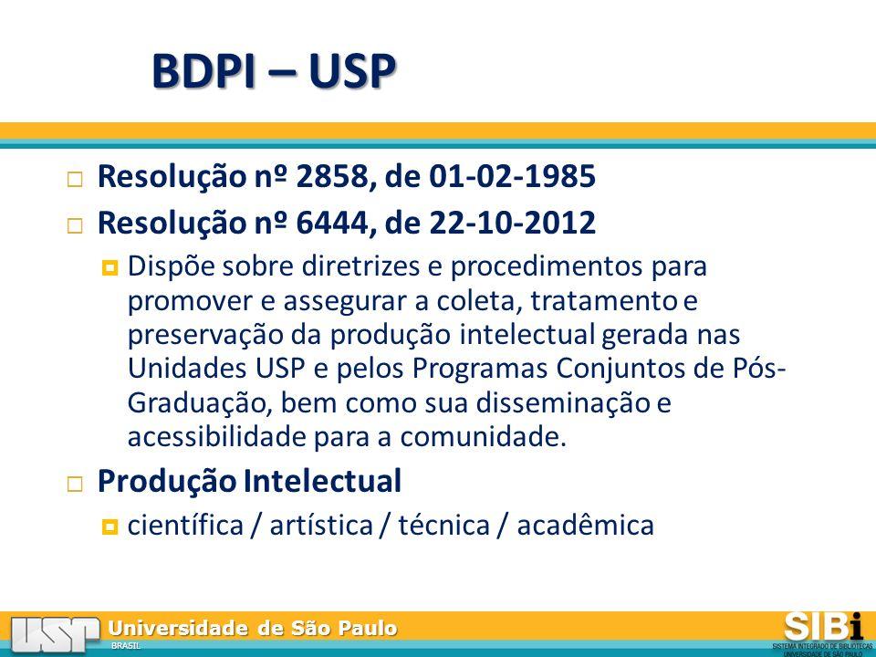 Universidade de São Paulo BRASIL BDPI – USP Resolução nº 2858, de 01-02-1985 Resolução nº 6444, de 22-10-2012 Dispõe sobre diretrizes e procedimentos para promover e assegurar a coleta, tratamento e preservação da produção intelectual gerada nas Unidades USP e pelos Programas Conjuntos de Pós- Graduação, bem como sua disseminação e acessibilidade para a comunidade.