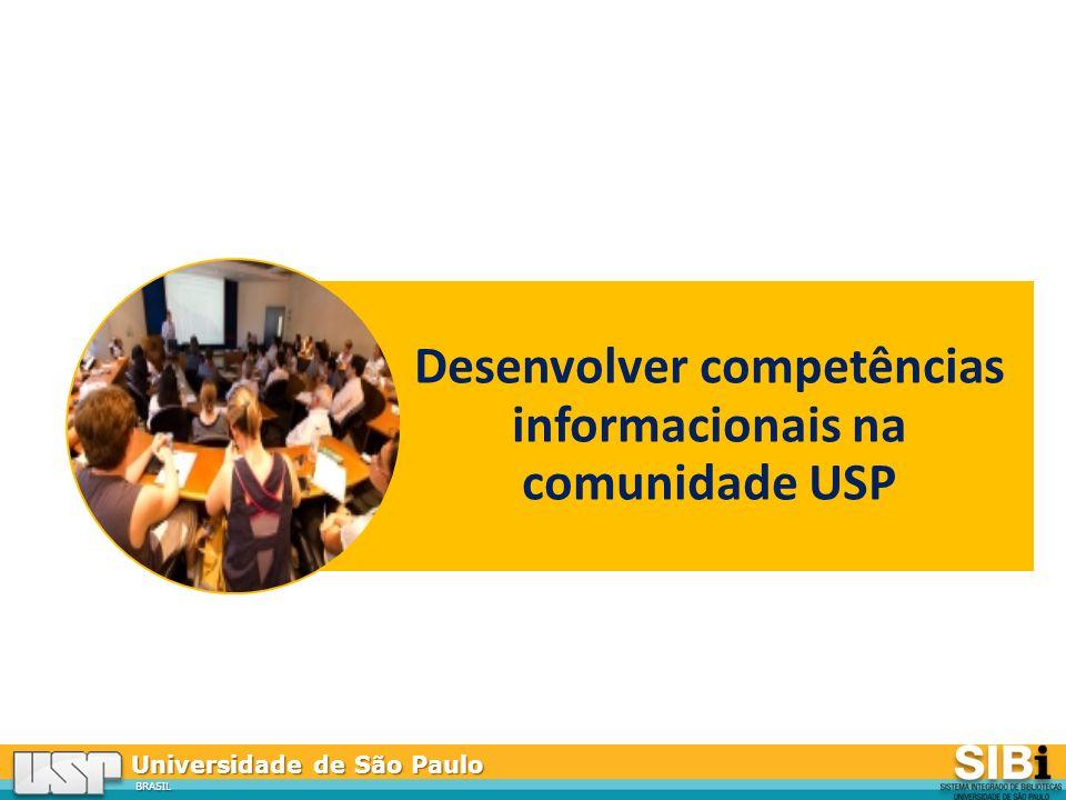 Universidade de São Paulo BRASIL Desenvolver competências informacionais na comunidade USP