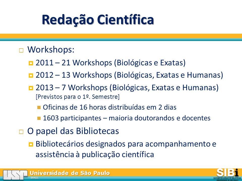 Universidade de São Paulo BRASIL Redação Científica Workshops: 2011 – 21 Workshops (Biológicas e Exatas) 2012 – 13 Workshops (Biológicas, Exatas e Humanas) 2013 – 7 Workshops (Biológicas, Exatas e Humanas) [Previstos para o 1º.