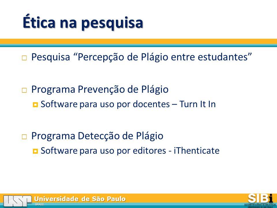 Universidade de São Paulo BRASIL Ética na pesquisa Pesquisa Percepção de Plágio entre estudantes Programa Prevenção de Plágio Software para uso por docentes – Turn It In Programa Detecção de Plágio Software para uso por editores - iThenticate
