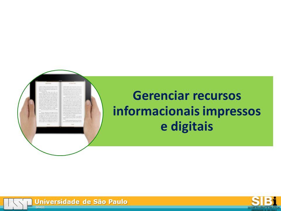 Universidade de São Paulo BRASIL Gerenciar recursos informacionais impressos e digitais