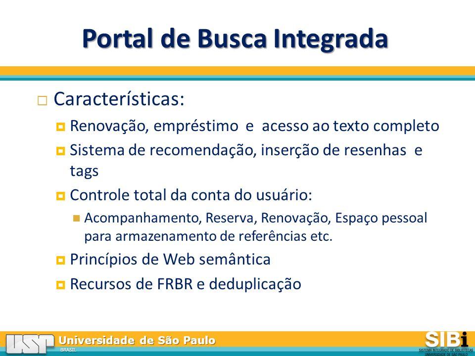 Universidade de São Paulo BRASIL Características: Renovação, empréstimo e acesso ao texto completo Sistema de recomendação, inserção de resenhas e tags Controle total da conta do usuário: Acompanhamento, Reserva, Renovação, Espaço pessoal para armazenamento de referências etc.