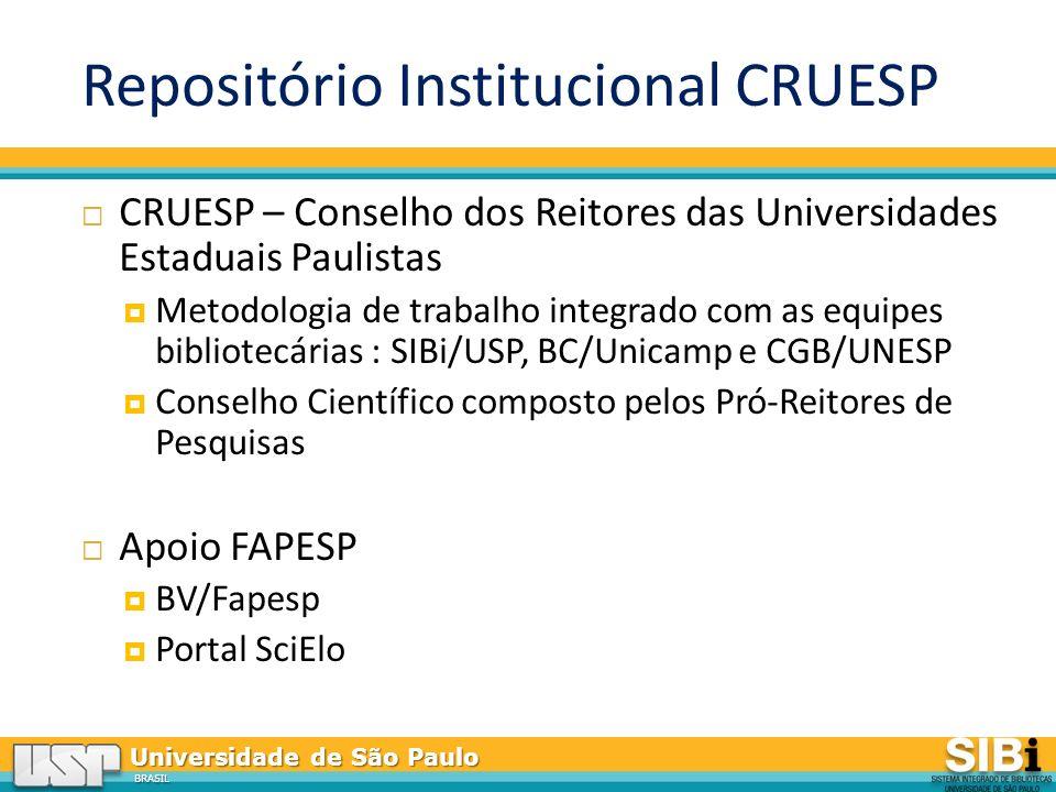 Universidade de São Paulo BRASIL Repositório Institucional CRUESP CRUESP – Conselho dos Reitores das Universidades Estaduais Paulistas Metodologia de trabalho integrado com as equipes bibliotecárias : SIBi/USP, BC/Unicamp e CGB/UNESP Conselho Científico composto pelos Pró-Reitores de Pesquisas Apoio FAPESP BV/Fapesp Portal SciElo