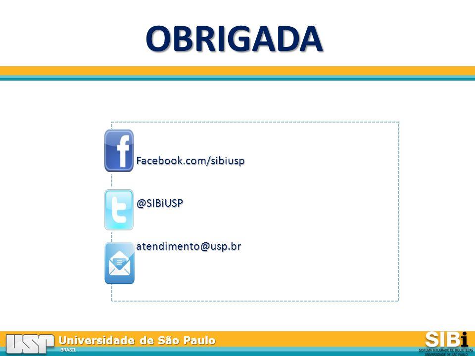 Universidade de São Paulo BRASIL OBRIGADA Facebook.com/sibiusp@SIBiUSPatendimento@usp.br