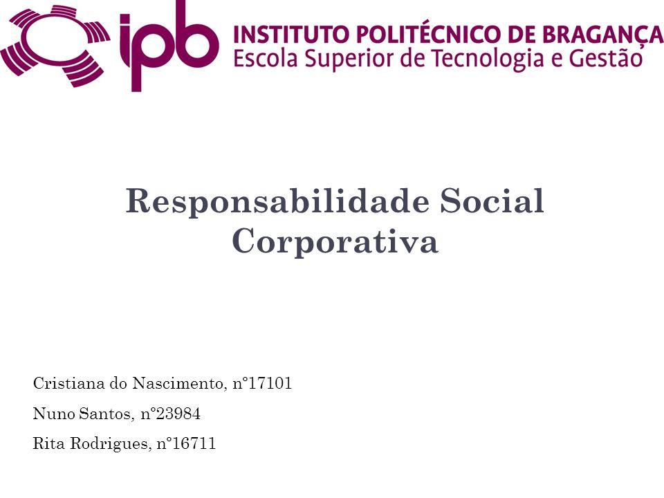Responsabilidade Social Corporativa Cristiana do Nascimento, nº17101 Nuno Santos, nº23984 Rita Rodrigues, nº16711