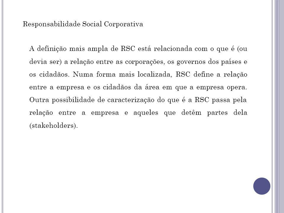 A definição mais ampla de RSC está relacionada com o que é (ou devia ser) a relação entre as corporações, os governos dos países e os cidadãos. Numa f