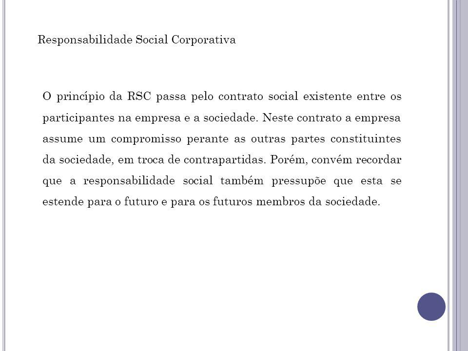 O princípio da RSC passa pelo contrato social existente entre os participantes na empresa e a sociedade. Neste contrato a empresa assume um compromiss