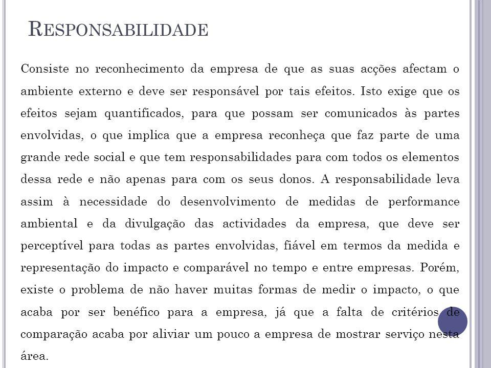 R ESPONSABILIDADE Consiste no reconhecimento da empresa de que as suas acções afectam o ambiente externo e deve ser responsável por tais efeitos. Isto