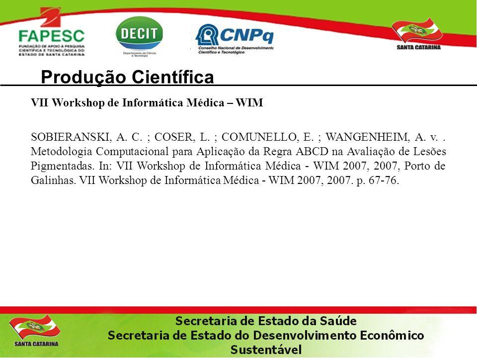 Produção Científica VII Workshop de Informática Médica – WIM SOBIERANSKI, A. C. ; COSER, L. ; COMUNELLO, E. ; WANGENHEIM, A. v.. Metodologia Computaci