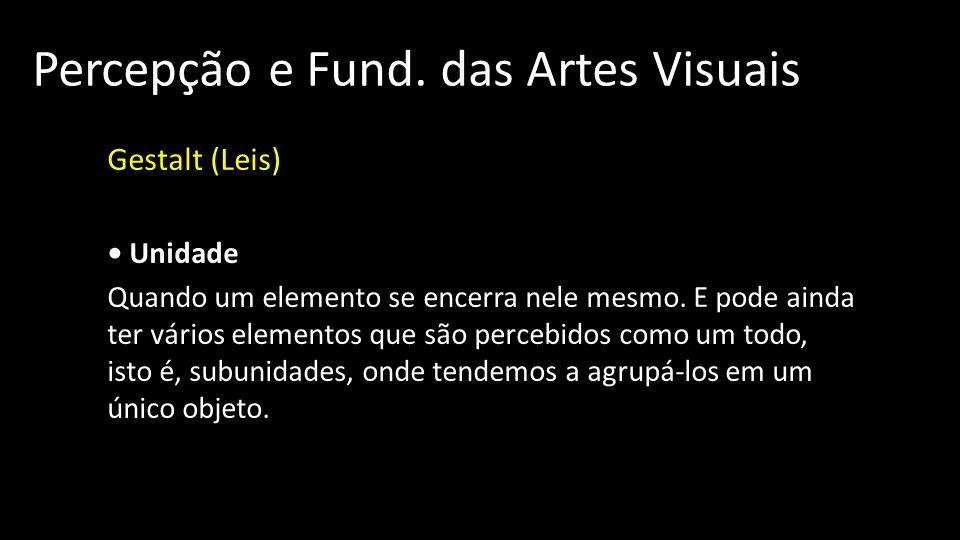Percepção e Fund. das Artes Visuais Gestalt (Leis) Unidade S