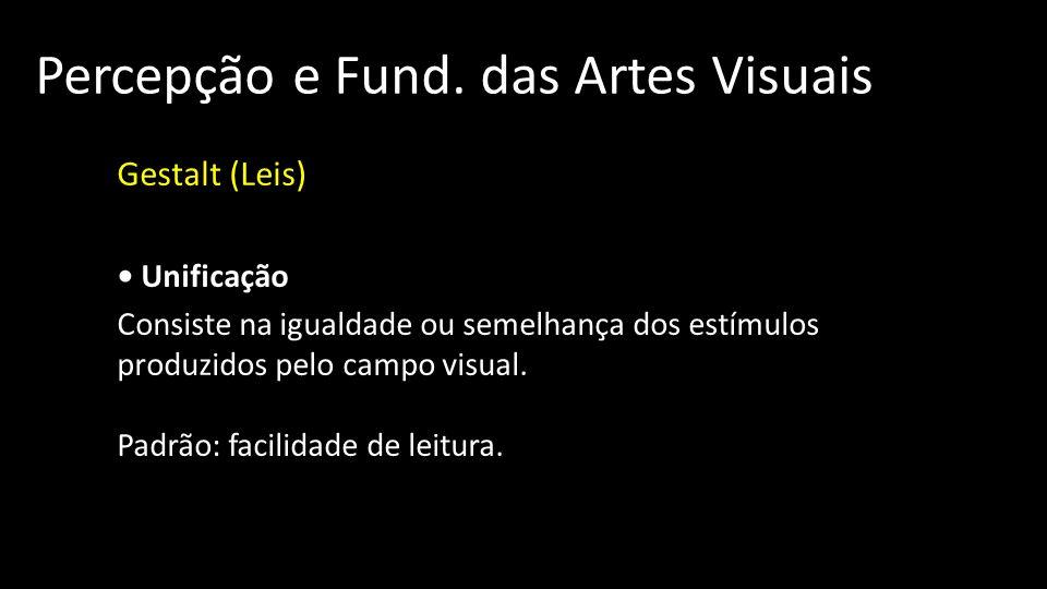 Percepção e Fund. das Artes Visuais Gestalt (Leis) Unificação Consiste na igualdade ou semelhança dos estímulos produzidos pelo campo visual. Padrão: