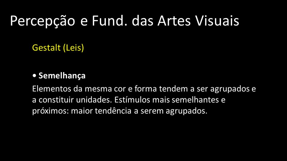 Percepção e Fund. das Artes Visuais Gestalt (Leis) Semelhança