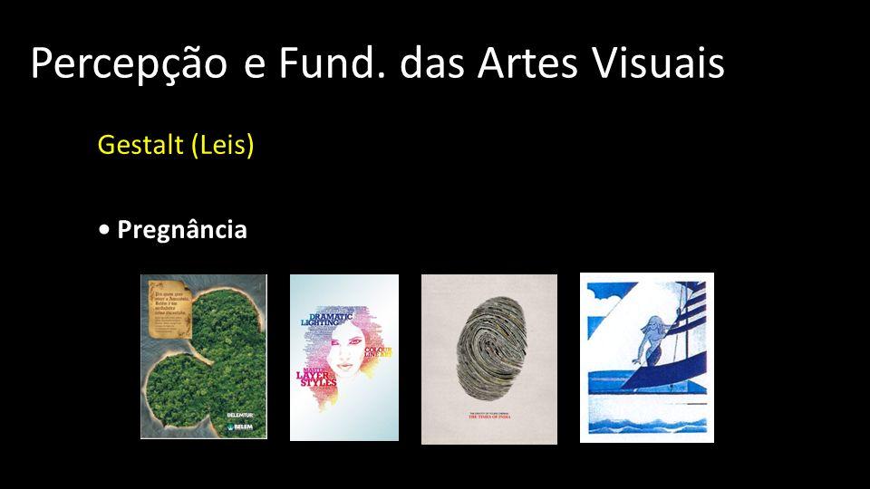 Percepção e Fund. das Artes Visuais Gestalt (Leis) Pregnância