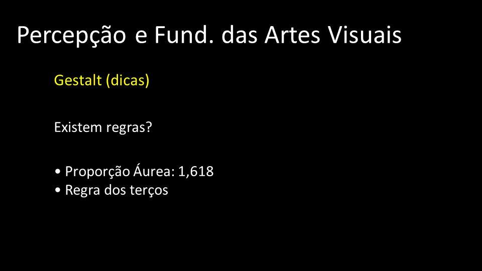 Percepção e Fund. das Artes Visuais Gestalt (dicas) Existem regras? Proporção Áurea: 1,618 Regra dos terços