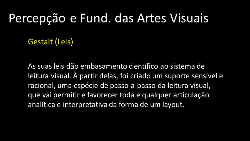 Percepção e Fund. das Artes Visuais Gestalt (Leis) As suas leis dão embasamento científico ao sistema de leitura visual. À partir delas, foi criado um