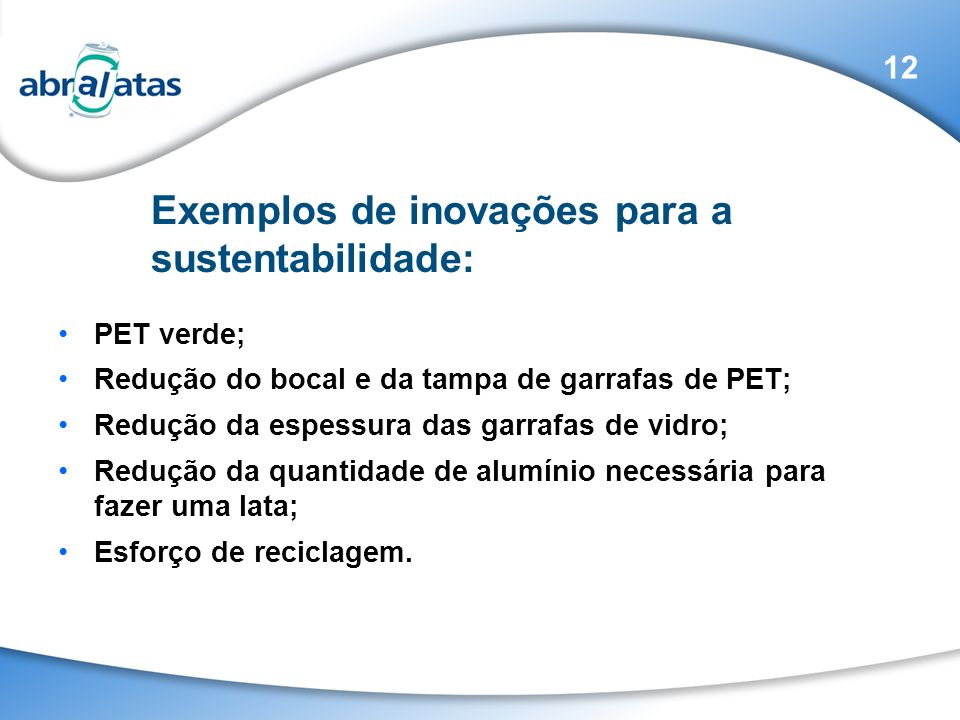 PET verde; Redução do bocal e da tampa de garrafas de PET; Redução da espessura das garrafas de vidro; Redução da quantidade de alumínio necessária pa
