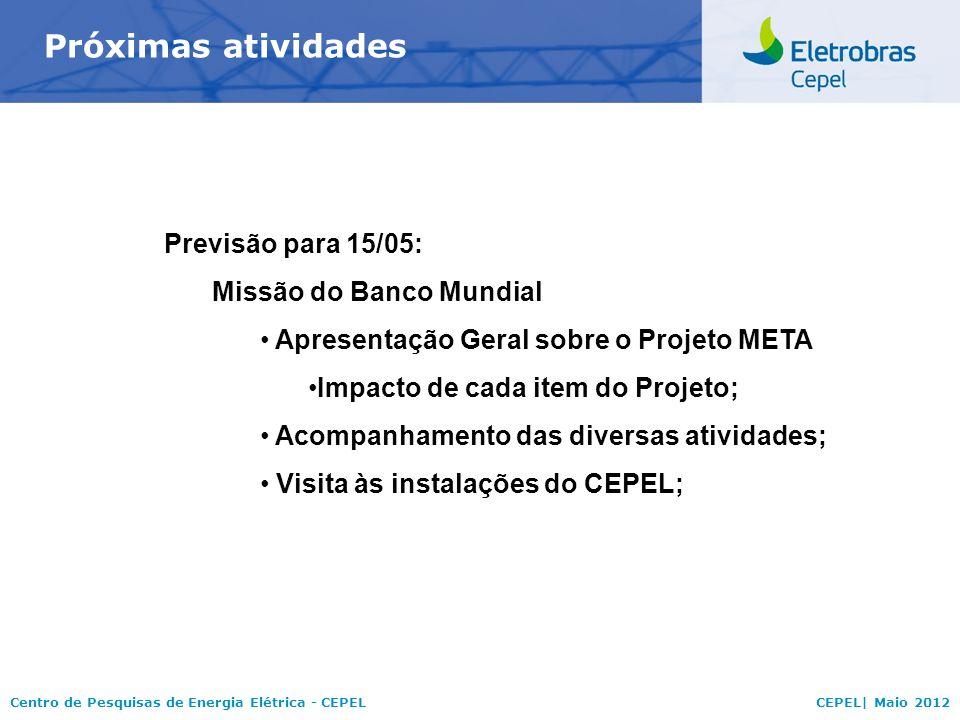 Centro de Pesquisas de Energia Elétrica - CEPELCEPEL| Maio 2012 Próximas atividades Previsão para 15/05: Missão do Banco Mundial Apresentação Geral so