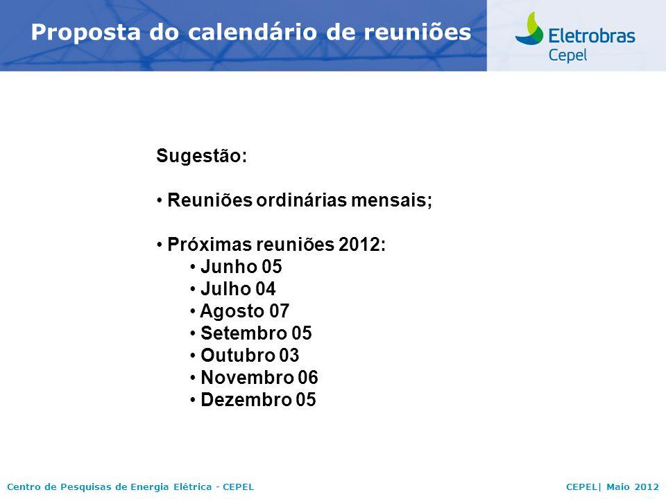 Centro de Pesquisas de Energia Elétrica - CEPELCEPEL| Maio 2012 Proposta do calendário de reuniões Sugestão: Reuniões ordinárias mensais; Próximas reu