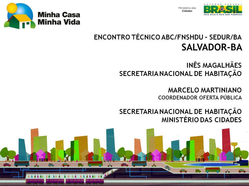 ENCONTRO TÉCNICO ABC/FNSHDU – SEDUR/BA SALVADOR-BA INÊS MAGALHÃES SECRETARIA NACIONAL DE HABITAÇÃO MARCELO MARTINIANO COORDENADOR OFERTA PÚBLICA SECRE