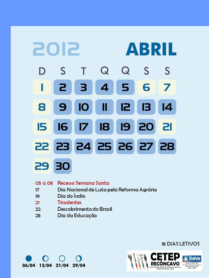 05 a 08Recesso Semana Santa 17Dia Nacional de Luta pela Reforma Agrária 19Dia do Índio 21Tiradentes 22Descobrimento do Brasil 28Dia da Educação 18 DIAS LETIVOS