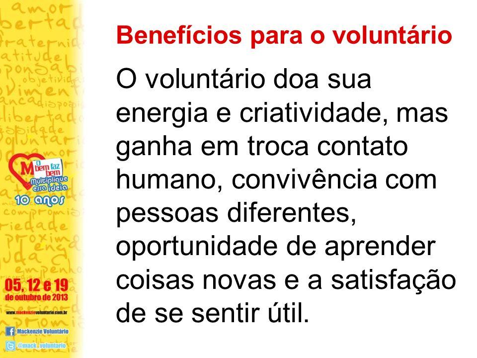 O voluntário doa sua energia e criatividade, mas ganha em troca contato humano, convivência com pessoas diferentes, oportunidade de aprender coisas novas e a satisfação de se sentir útil.