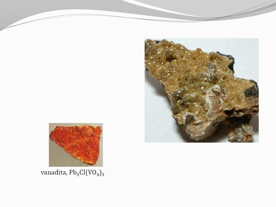 vanadita, Pb 5 Cl(VO 4 ) 3