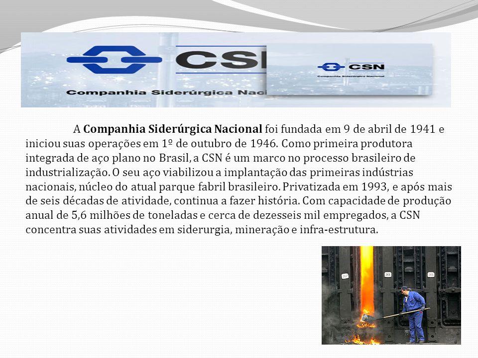 A Companhia Siderúrgica Nacional foi fundada em 9 de abril de 1941 e iniciou suas operações em 1º de outubro de 1946.