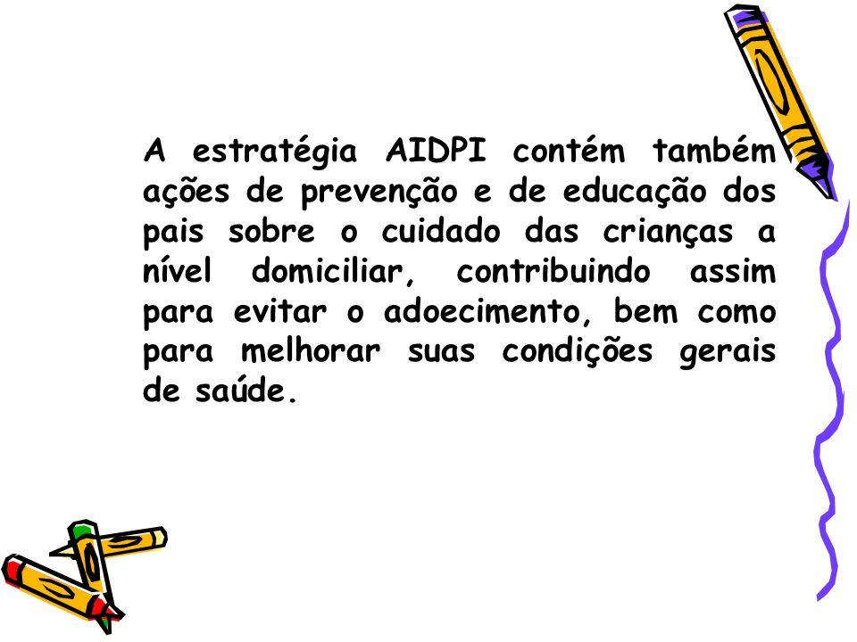 A estratégia AIDPI contém também ações de prevenção e de educação dos pais sobre o cuidado das crianças a nível domiciliar, contribuindo assim para evitar o adoecimento, bem como para melhorar suas condições gerais de saúde.