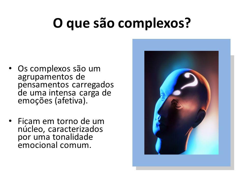 O que são complexos? Os complexos são um agrupamentos de pensamentos carregados de uma intensa carga de emoções (afetiva). Ficam em torno de um núcleo