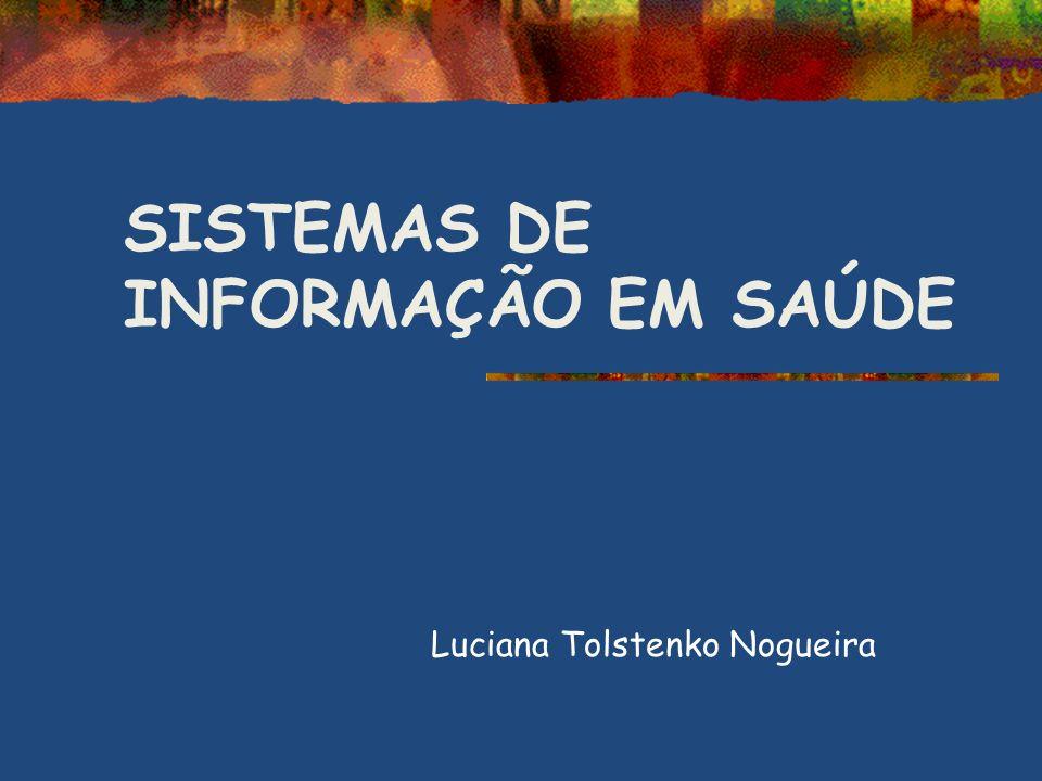 SISTEMAS DE INFORMAÇÃO EM SAÚDE Luciana Tolstenko Nogueira