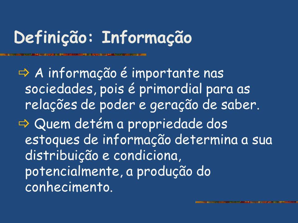 Definição: Informação A informação é importante nas sociedades, pois é primordial para as relações de poder e geração de saber. Quem detém a proprieda