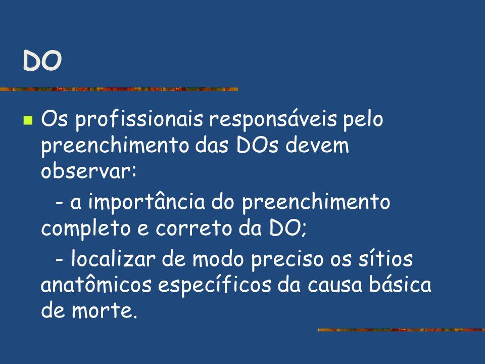 DO Os profissionais responsáveis pelo preenchimento das DOs devem observar: - a importância do preenchimento completo e correto da DO; - localizar de