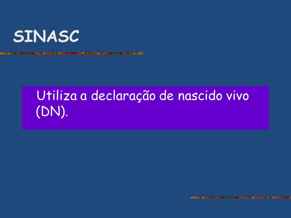 SINASC Utiliza a declaração de nascido vivo (DN).