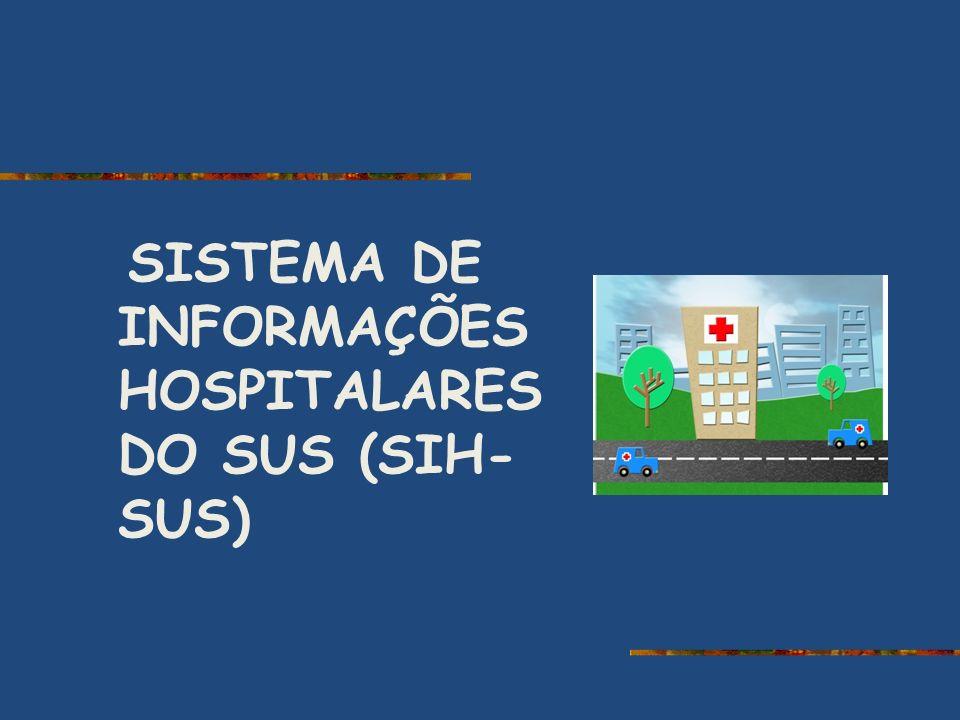 SISTEMA DE INFORMAÇÕES HOSPITALARES DO SUS (SIH- SUS)