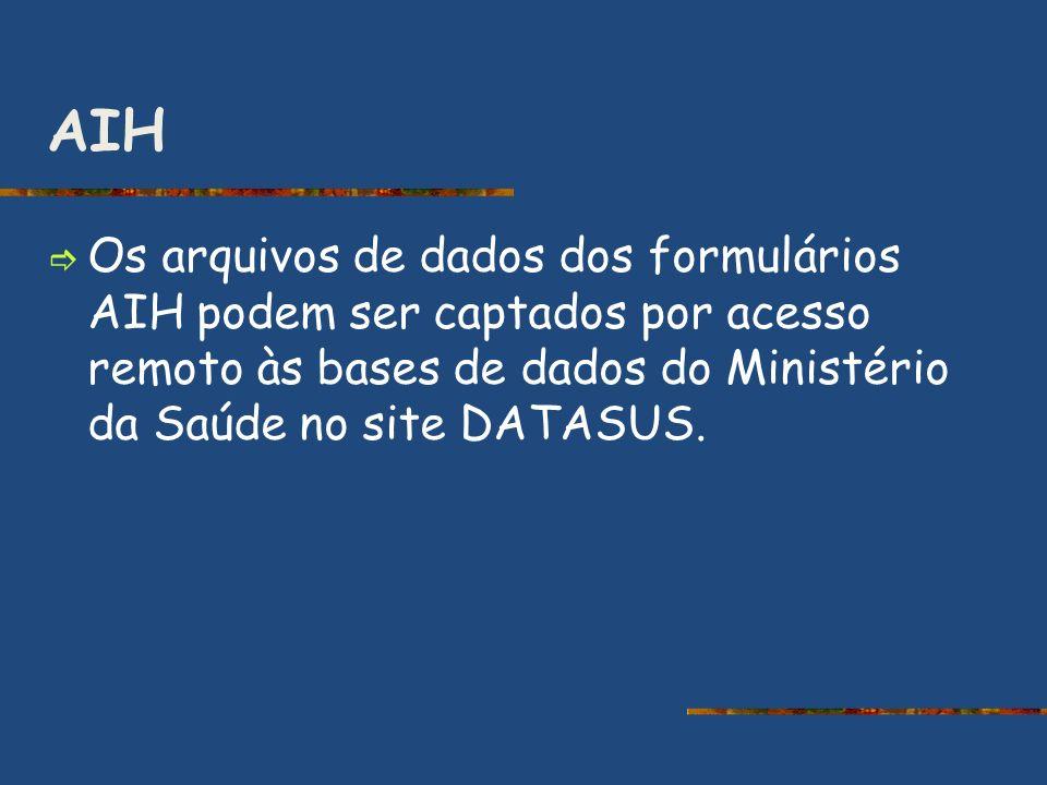 AIH Os arquivos de dados dos formulários AIH podem ser captados por acesso remoto às bases de dados do Ministério da Saúde no site DATASUS.