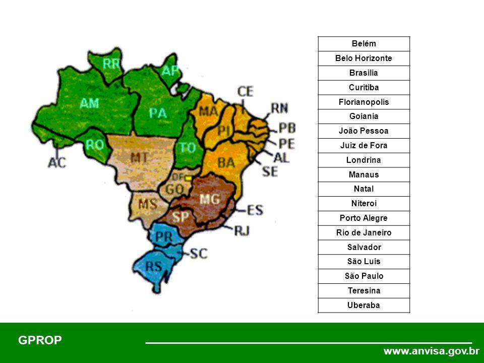 www.anvisa.gov.br GPROP Belém Belo Horizonte Brasilia Curitiba Florianopolis Goiania João Pessoa Juiz de Fora Londrina Manaus Natal Niteroi Porto Alegre Rio de Janeiro Salvador São Luis São Paulo Teresina Uberaba
