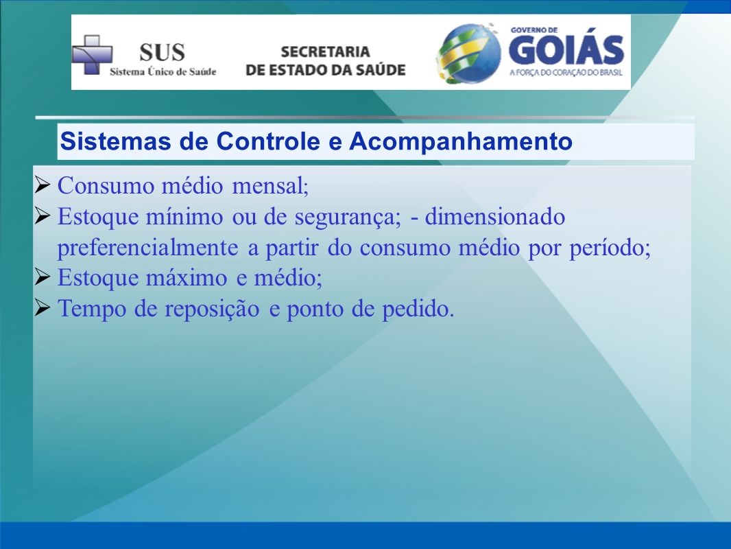 Sistemas de Controle e Acompanhamento Consumo médio mensal ; Estoque mínimo ou de segurança; - dimensionado preferencialmente a partir do consumo médi