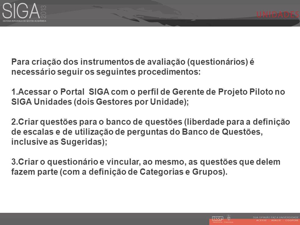 Para criação dos instrumentos de avaliação (questionários) é necessário seguir os seguintes procedimentos: 1.Acessar o Portal SIGA com o perfil de Ger